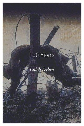 100 Years Caleb Dylan