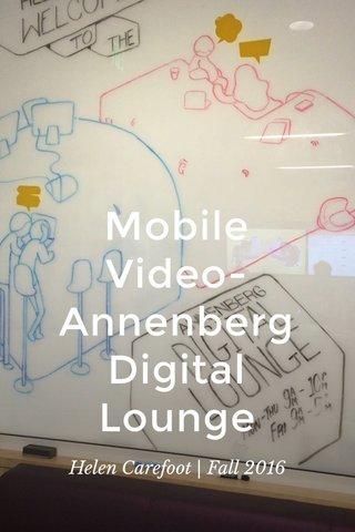 Mobile Video- Annenberg Digital Lounge Helen Carefoot   Fall 2016