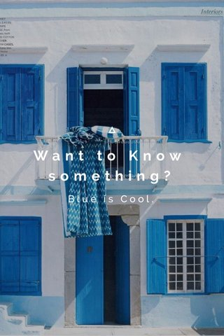 Want to Know something? Blue is Cool.