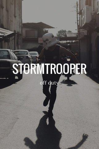 STORMTROOPER off duty