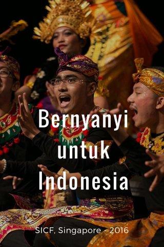 Bernyanyi untuk Indonesia SICF, Singapore - 2016