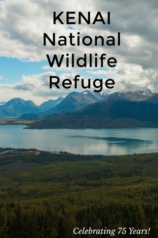 KENAI National Wildlife Refuge Celebrating 75 Years!