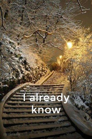 I already know