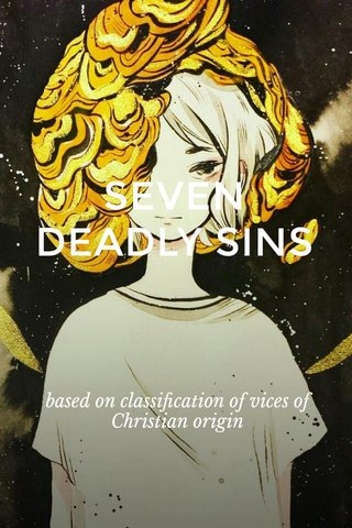 SEVEN DEADLY SINS based on classification of vices of Christian origin