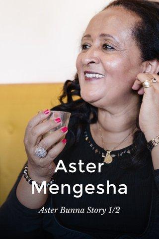 Aster Mengesha Aster Bunna Story 1/2