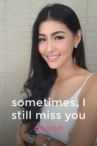sometimes, I still miss you 💞💋💞💋💞