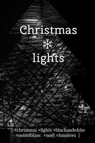 Christmas lights    #christmas #lights #blackandwhite #noiretblanc #noël #lumières   