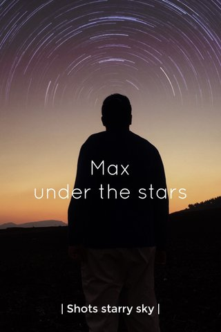 Max under the stars | Shots starry sky |