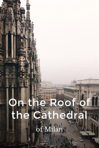 On the Roof of the Cathedral of Milan