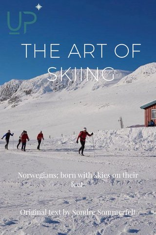 THE ART OF SKIING Norwegians; born with skies on their feet. Original text by Sondre Sommerfelt