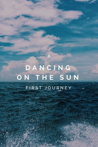 DANCING ON THE SUN FIRST JOURNEY