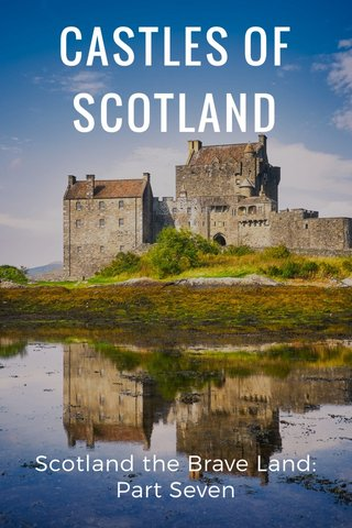 CASTLES OF SCOTLAND Scotland the Brave Land: Part Seven