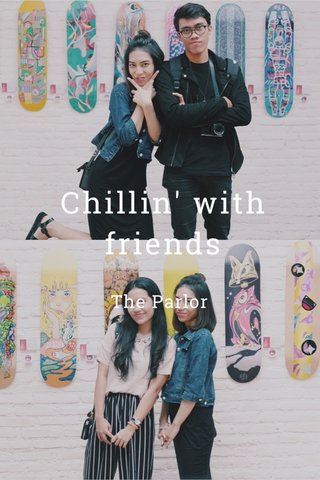 Chillin' with friends The Parlor
