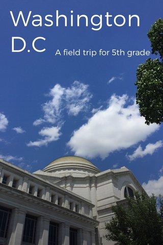 Washington D.C A field trip for 5th grade