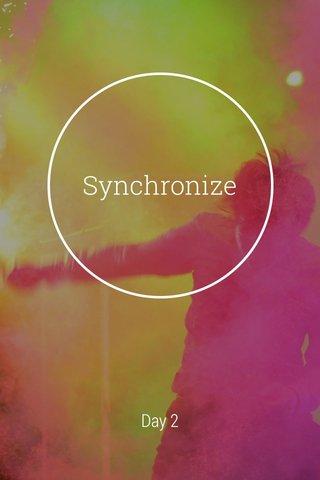 Synchronize Day 2