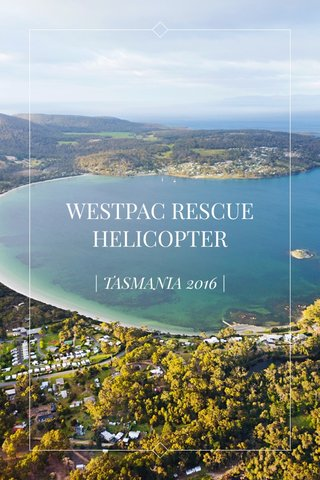 WESTPAC RESCUE HELICOPTER | TASMANIA 2016 |