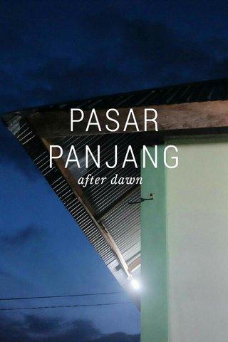 PASAR PANJANG after dawn