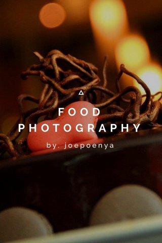 FOOD PHOTOGRAPHY by. joepoenya