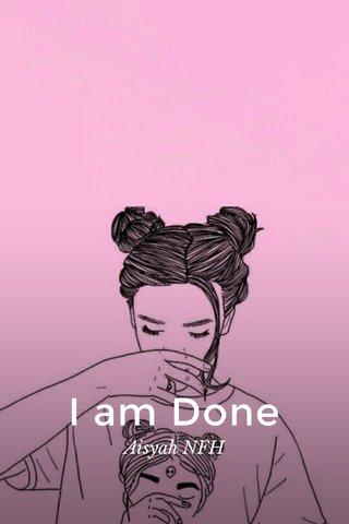 I am Done Aisyah NFH