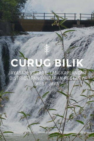 CURUG BILIK JAYASARI VILLAGE, LANGKAPLANCAR DISTRICT, PANGANDARAN REGENCY, WEST JAVA