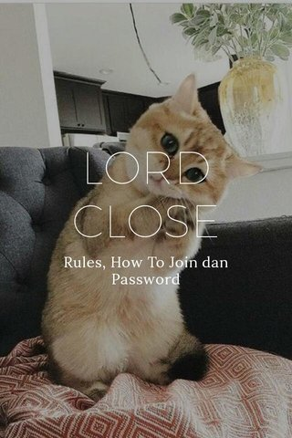 LORD CLOSE Rules, How To Join dan Password