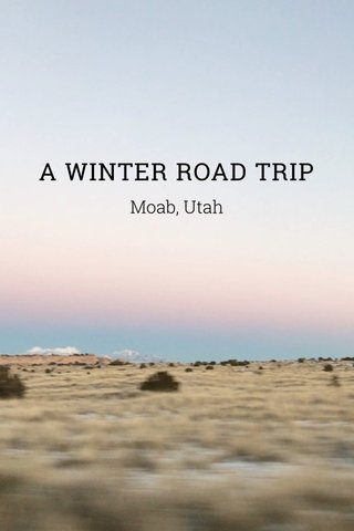 A WINTER ROAD TRIP Moab, Utah