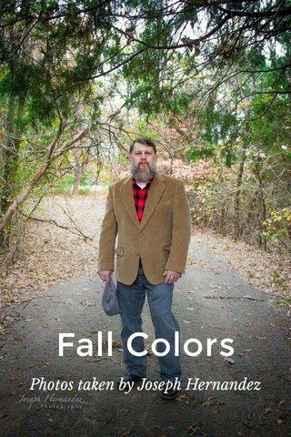 Fall Colors Photos taken by Joseph Hernandez