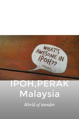 IPOH,PERAK Malaysia World of wonder