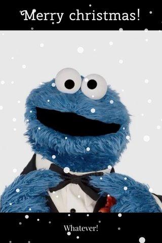 Merry christmas! Whatever!