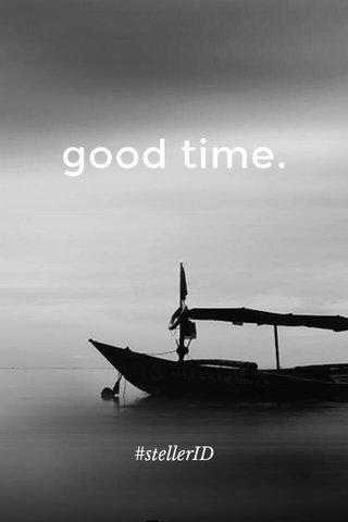 good time. #stellerID