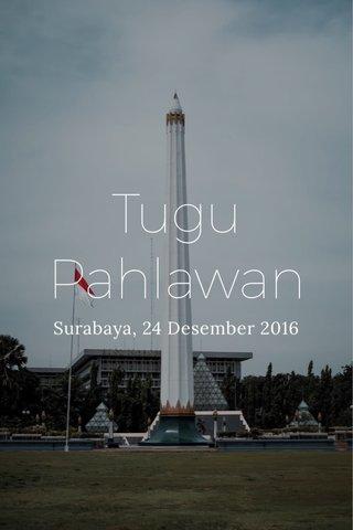 Tugu Pahlawan Surabaya, 24 Desember 2016