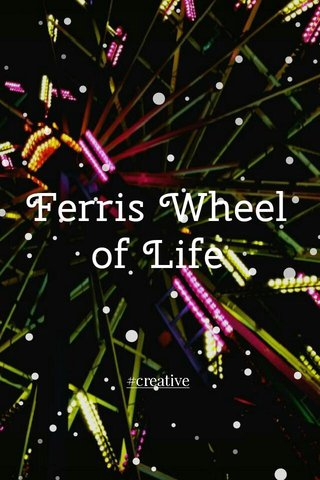 Ferris Wheel of Life #creative