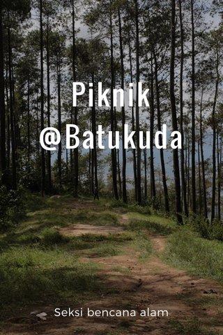 Piknik @Batukuda Seksi bencana alam