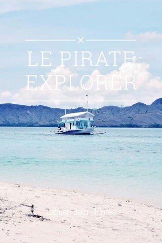LE PIRATE EXPLORER Labuan Bajo - Flores