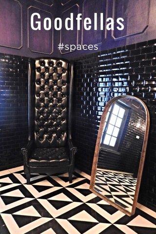 Goodfellas #spaces