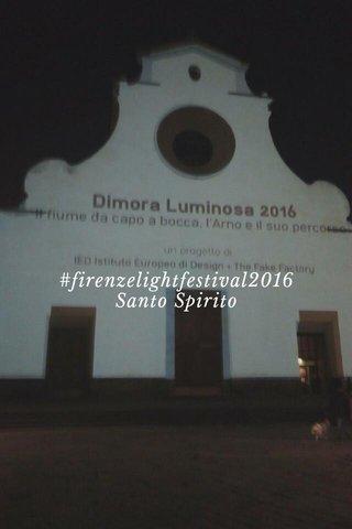 #firenzelightfestival2016 Santo Spirito