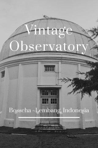 Vintage Observatory Bosscha ~Lembang, Indonesia
