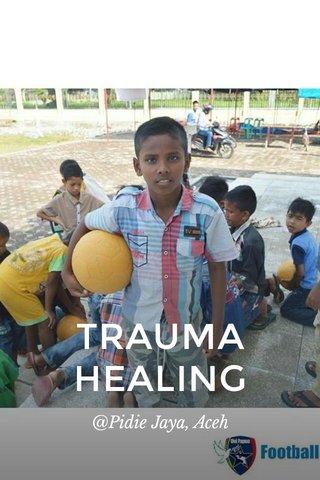 TRAUMA HEALING @Pidie Jaya, Aceh