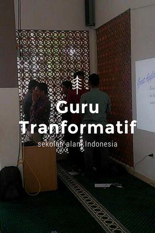 Guru Tranformatif sekolah alam Indonesia
