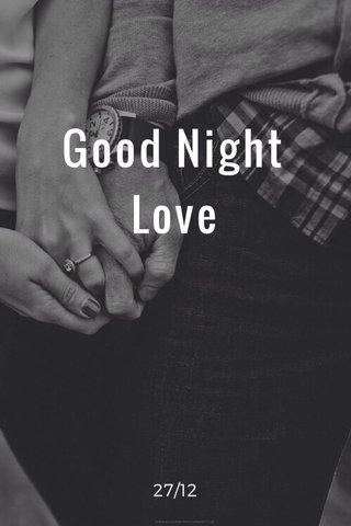 Good Night Love 27/12