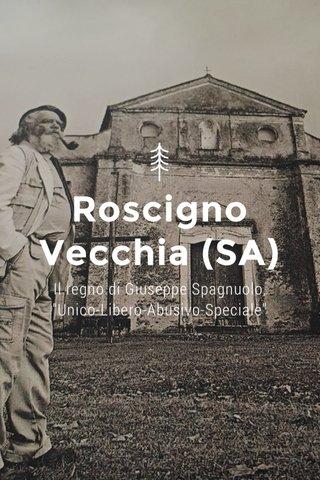 """Roscigno Vecchia (SA) Il regno di Giuseppe Spagnuolo, """"Unico-Libero-Abusivo-Speciale"""""""