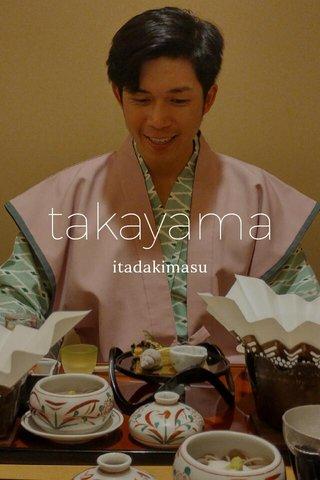 takayama itadakimasu