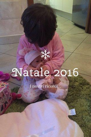 Natale 2016 I nostri ricordi...