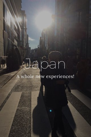 Japan A whole new experiences!