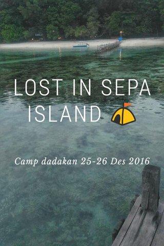 LOST IN SEPA ISLAND ⛺ Camp dadakan 25-26 Des 2016