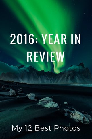 2016: YEAR IN REVIEW My 12 Best Photos