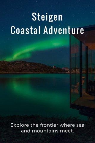 Steigen Coastal Adventure Explore the frontier where sea and mountains meet.
