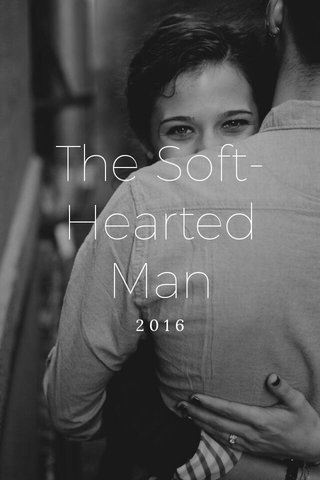 The Soft-Hearted Man 2016