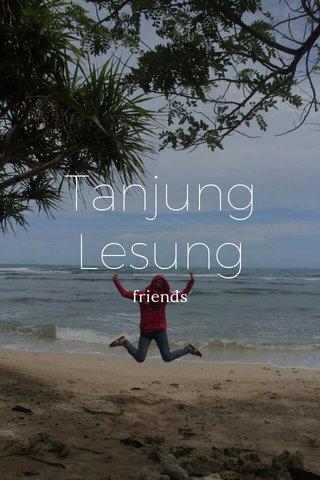 Tanjung Lesung friends