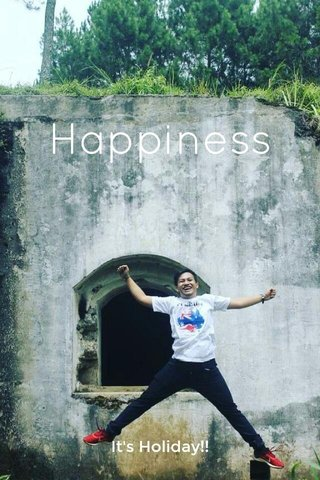 Happiness It's Holiday!!